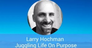 Larry Hochman Juggling Life On Purpose